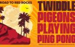 Image for TWIDDLE + PIGEONS PLAYING PING PONG - Road to Red Rocks