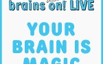 Image for  APM Presents BRAINS ON LIVE: Your Brain is Magic