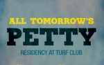 Image for ALL TOMORROW'S PETTY Residency at the Turf Club: 12/6