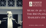Image for Bloomington Symphony Orchestra:  Music in 3D #7; The BSO Plays Mahler's 5th