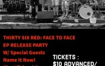 Image for THIRTY SIX RED:  FACE TO FACE EP RELEASE PARTY
