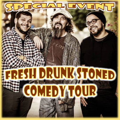 Fresh Drunk Stoned (Special Event)
