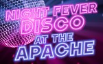 Image for NIGHT FEVER DISCO at the Apache.