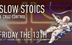 Image for Friday the 13th w/ Slow Stoics & Cruz Control
