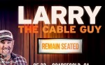 Image for LARRY THE CABLE GUY - REMAIN SEATED *Postponed from 5/23/20
