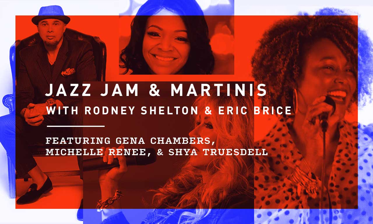 Jazz Jam & Martinis Featuring Gena Chambers, Michelle Renee, and Shya Truesdell