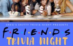 Image for Greg's Shittiest Trivia presents FRIENDS TRIVIA