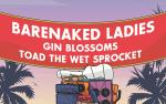 Image for NEW DATE. BARENAKED LADIES Last Summer on Earth 2022 Tour. With special guests Gin Blossoms and Toad The Wet Sprocket