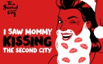 Image for I Saw Mommy Kissing The Second City - MATINEE