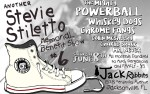 Image for STEVIE STILETTO MEMORIAL SHOW #6, w/POWERBALL, WHISKEY DOGS, Chrome Fangs, Colin McSheehy, Charlie Shuck, & Mr. Never