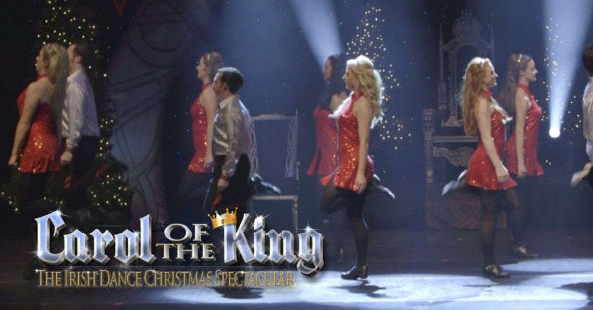 Carol Of The King, The Irish Dance Christmas Spectacular at The ...
