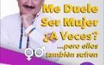 Image for A VECES ME DUELE SER MUJER; A VECES? ...PERO ELLOS TAMBIEN SUFREN