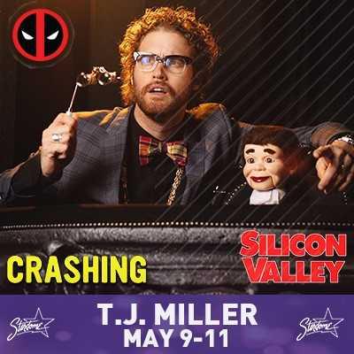 T.J. Miller – May 9-12