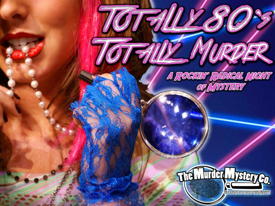 Image for MURDER MYSTERY DINNER - TOTALLY 80'S TOTALLY MURDER - Saturday, July 6, 2019