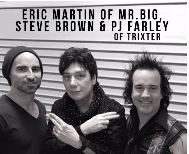 Image for Eric Martin of Mr. Big plus Steve Brown & PJ Farley of Trixter!